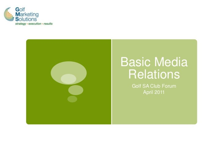 Basic Media Relations Golf SA Club Forum      April 2011
