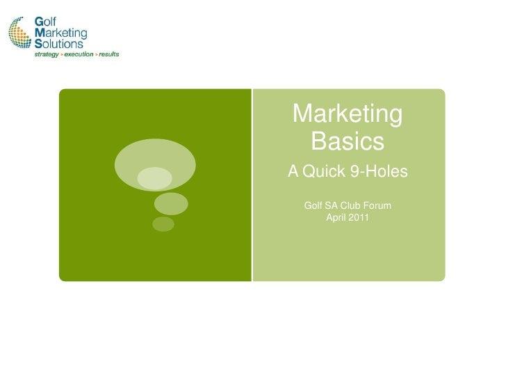 Marketing BasicsA Quick 9-Holes  Golf SA Club Forum       April 2011