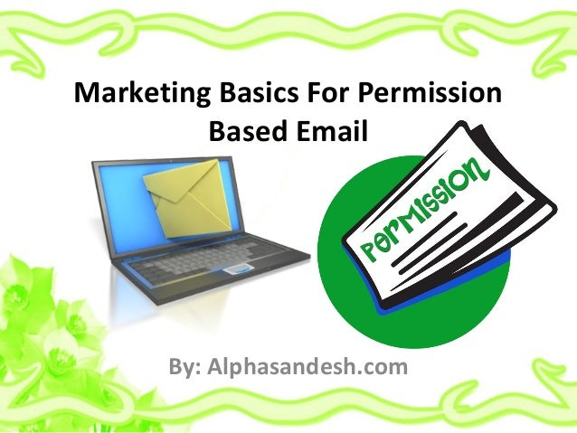 Marketing Basics For Permission Based Email By: Alphasandesh.com