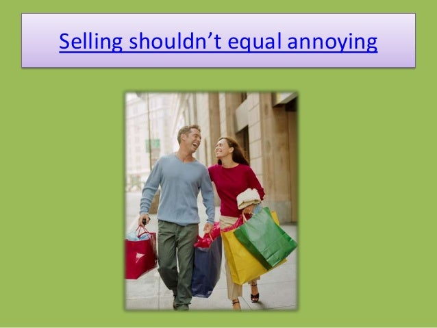 Selling shouldn't equal annoying