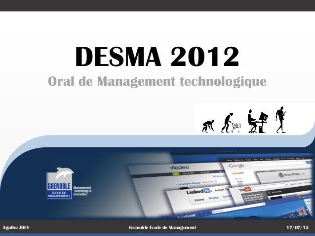 Agathe JOLY Grenoble Ecole de Management 17/07/12DESMA 2012Oral de Management technologique