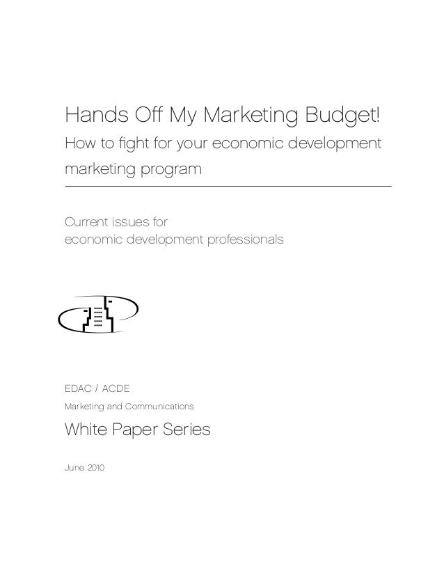 Hands Off My Marketing Budget!How to fight for your economic developmentmarketing programCurrent issues foreconomic develo...