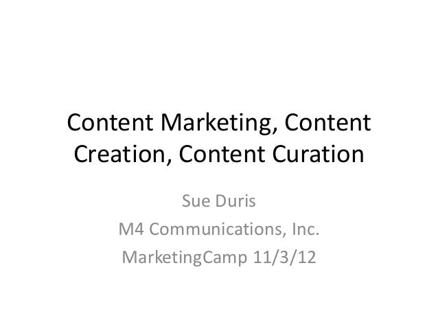 Content Marketing, ContentCreation, Content Curation           Sue Duris    M4 Communications, Inc.    MarketingCamp 11/3/12