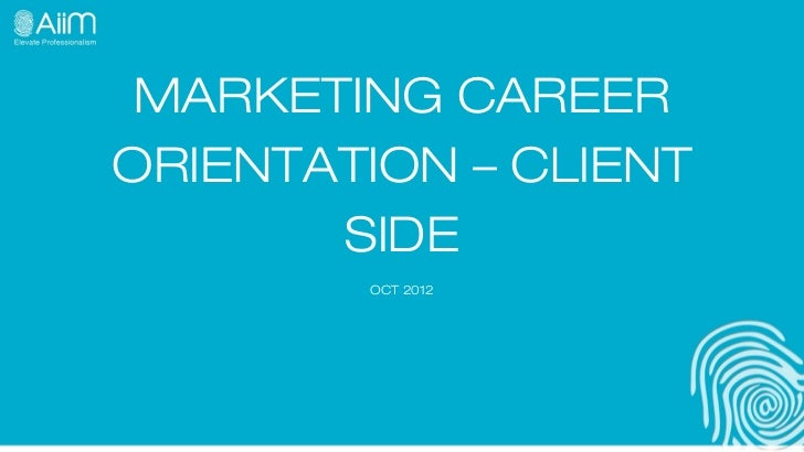 MARKETING CAREERORIENTATION – CLIENT       SIDE        OCT 2012