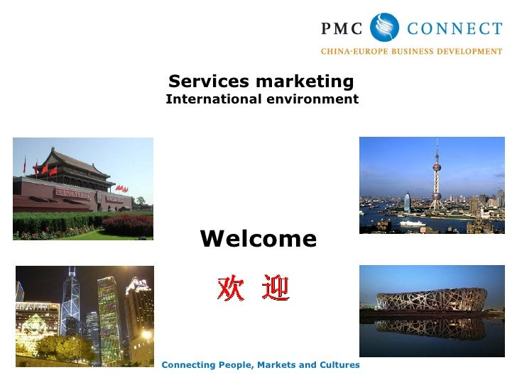 Services marketingInternational environment       WelcomeConnecting People, Markets and Cultures