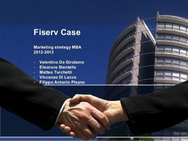 Fiserv CaseMarketing stretegy MBA2012-2013-   Valentino De Girolamo-   Eleonora Stentella-   Matteo Turchetti-   Vince...