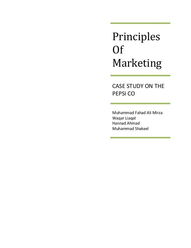 Principles Of Marketing CASE STUDY ON THE PEPSI CO Muhammad Fahad Ali Mirza Waqar Liaqat Hannad Ahmad Muhammad Shakeel