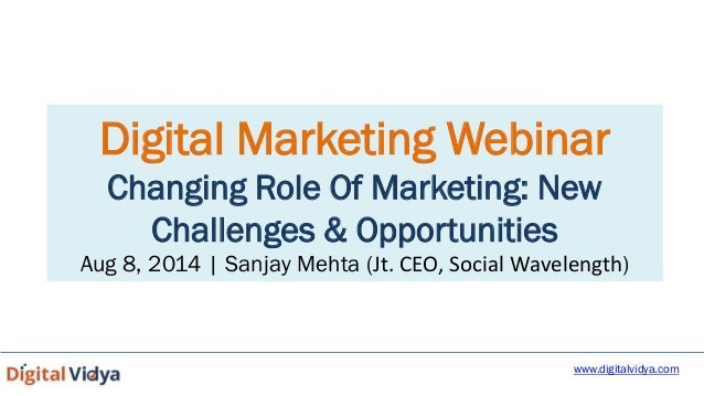 Sanjay Mehta Digital Marketing Webinar Changing Role Of Marketing: New Challenges & Opportunities Aug 8, 2014 | Sanjay Meh...