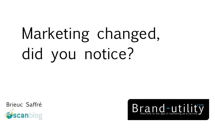 Marketing changed,      did you notice?   Brieuc Saffré
