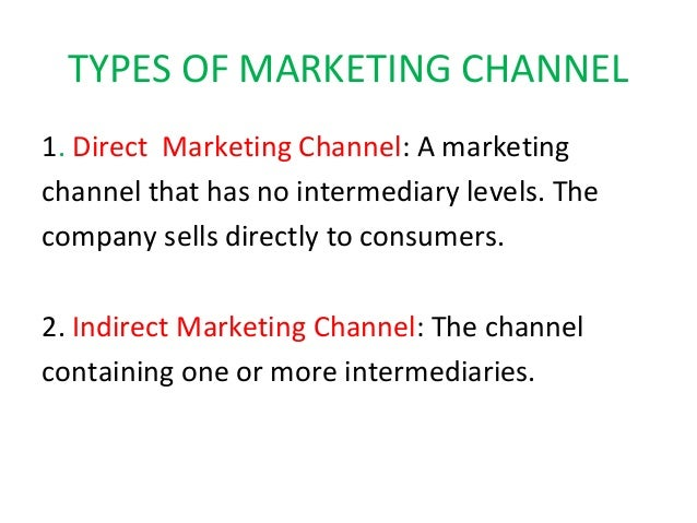 direct marketing as a channel of These include face-to-face selling, direct-mail, catalogue marketing, telemarketing, tv and other direct response media, kiosk marketing and on-line marketing (a) face-to-face selling: the original and oldest form of direct marketing is the field sales call.