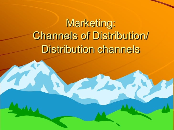 Marketing:Channels of Distribution/ Distribution channels