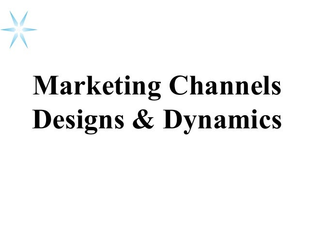 Marketing Channels Designs & Dynamics