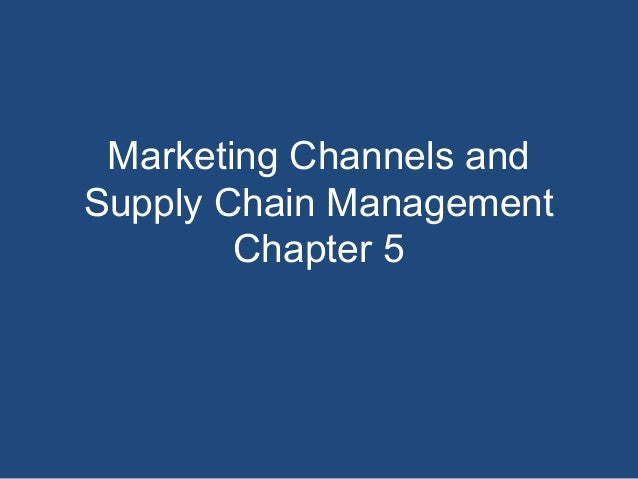 Marketing Channels and Supply Chain Management Chapter 5