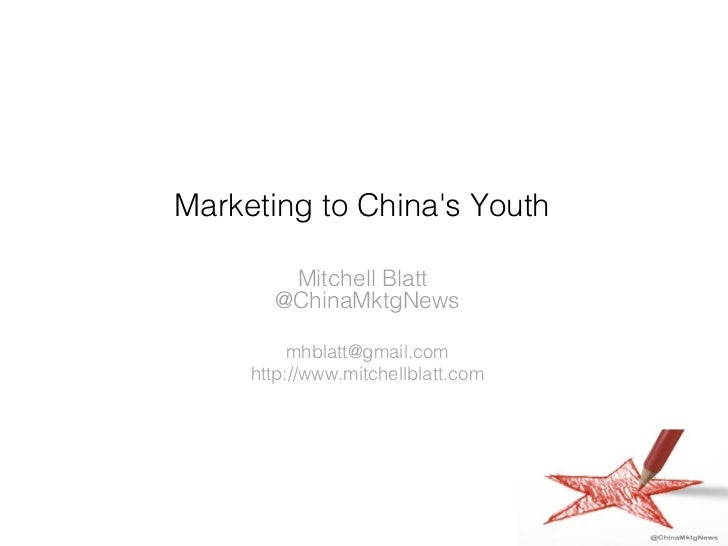 Marketing to Chinas Youth        Mitchell Blatt       @ChinaMktgNews          mhblatt@gmail.com     http://www.mitchellbla...