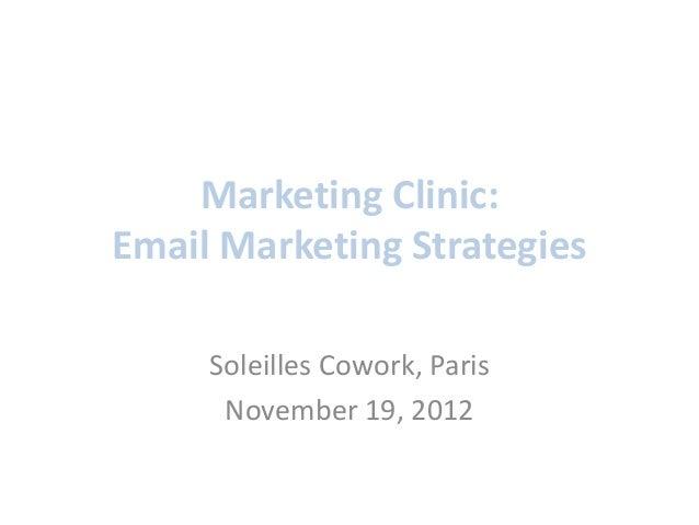 Marketing Clinic:Email Marketing Strategies     Soleilles Cowork, Paris      November 19, 2012