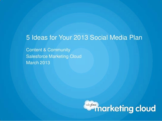 5 Ideas for Your 2013 Social Media PlanContent & CommunitySalesforce Marketing CloudMarch 2013