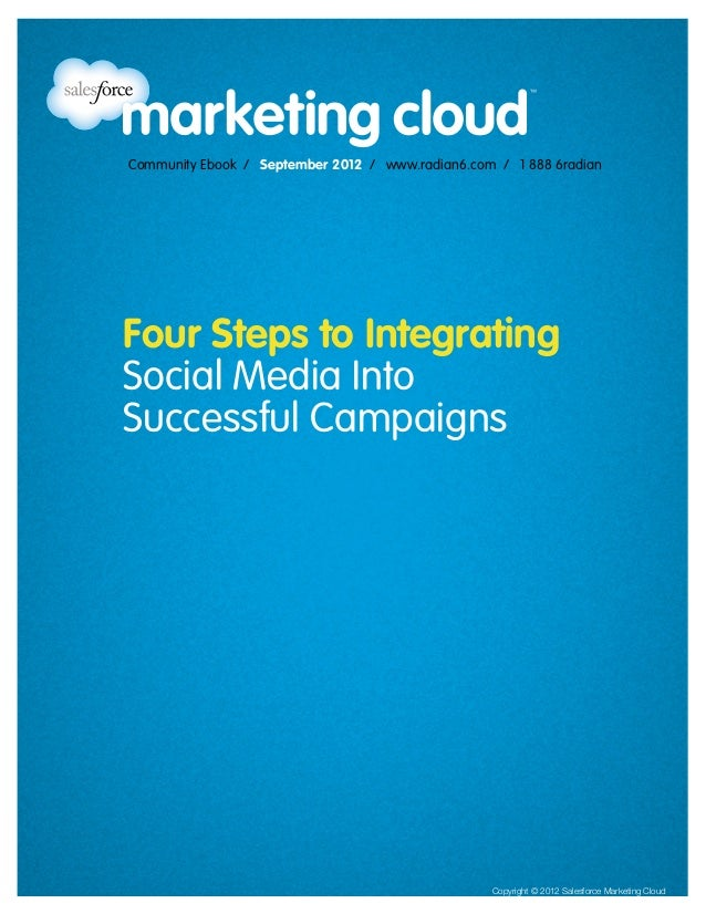Community Ebook / September 2012 / www.radian6.com / 1 888 6radianFour Steps to IntegratingSocial Media IntoSuccessful Cam...