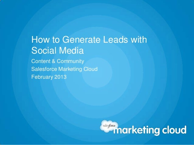 How to Generate Leadswith Social Media             © 2013 salesforce.com, inc. All rights reserved. Proprietary and Confid...