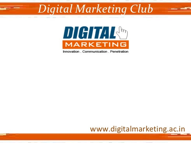 www.digitalmarketing.ac.in Digital Marketing Club