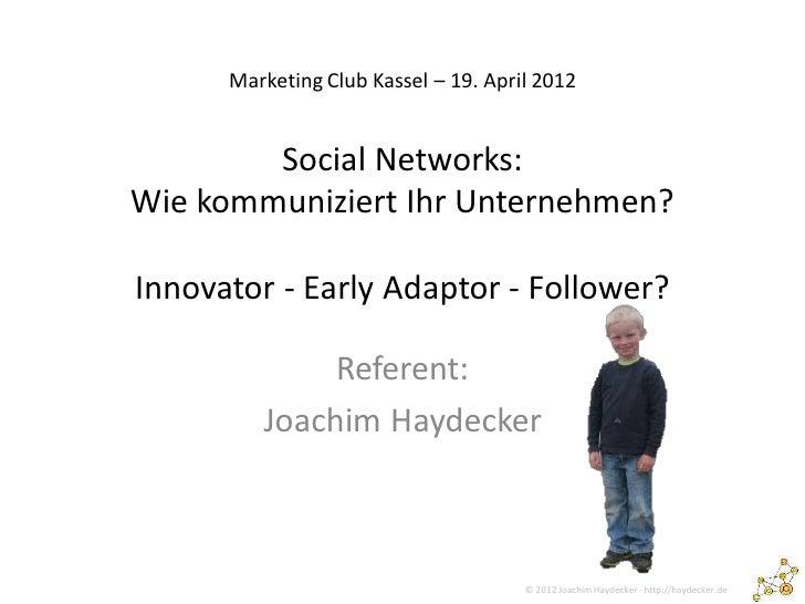 Marketing Club Kassel – 19. April 2012        Social Networks:Wie kommuniziert Ihr Unternehmen?Innovator - Early Adaptor -...