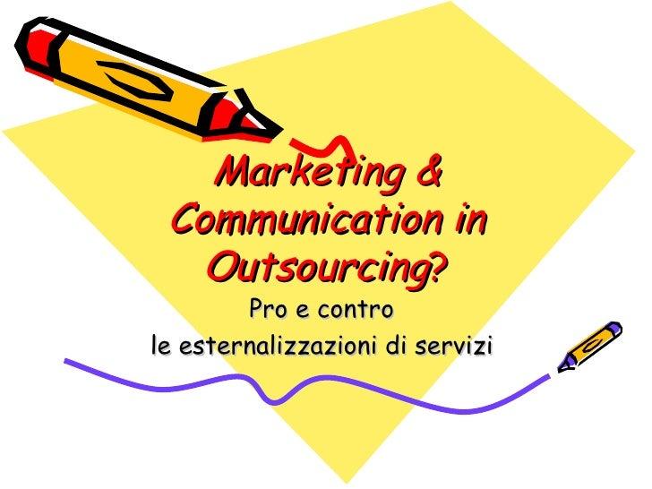 Marketing & Communication in Outsourcing ? Pro e contro  le esternalizzazioni di servizi