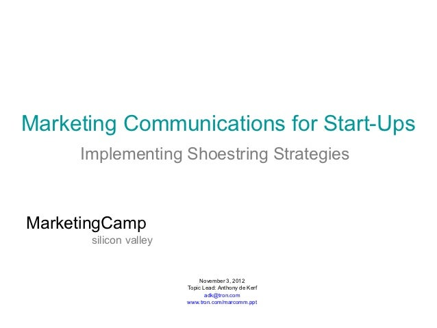 Marketing Communications for Start-Ups     Implementing Shoestring StrategiesMarketingCamp       silicon valley           ...