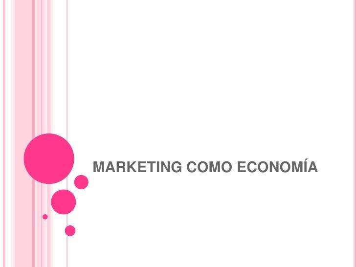 MARKETING COMO ECONOMÍA