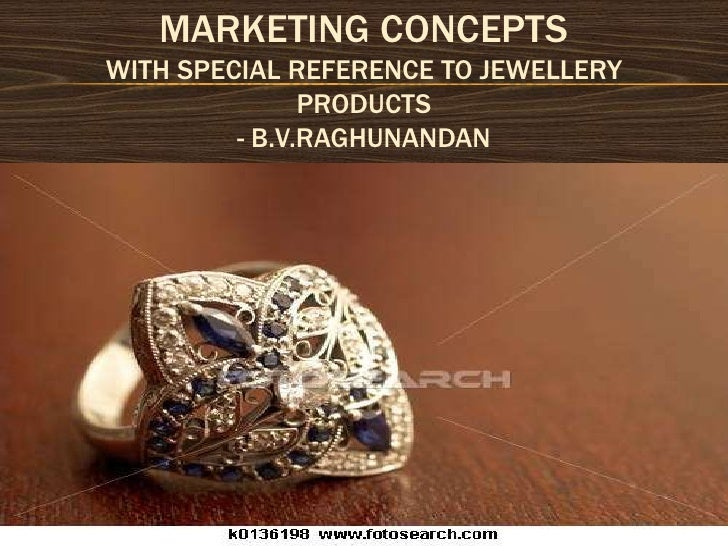 Marketing conceptswith special reference to jewellery products- B.V.Raghunandan<br />