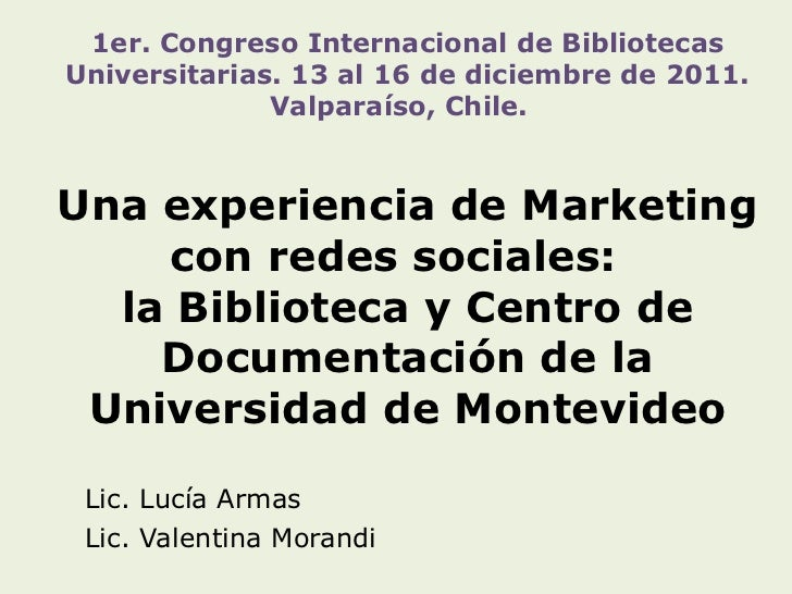 Una experiencia de Marketing con redes sociales:  la Biblioteca y Centro de Documentación de la Universidad de Montevideo ...