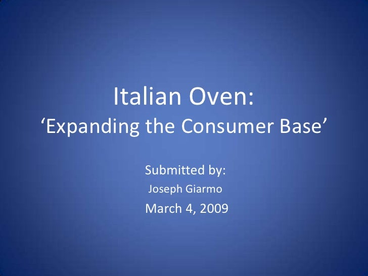 Italian Oven: 'Expanding the Consumer Base'           Submitted by:           Joseph Giarmo           March 4, 2009