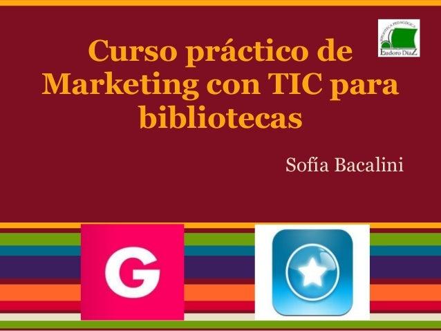 Curso práctico de Marketing con TIC para bibliotecas Sofía Bacalini