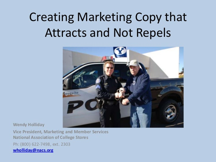 Creating Marketing Copy that          Attracts and Not RepelsWendy HollidayVice President, Marketing and Member ServicesNa...