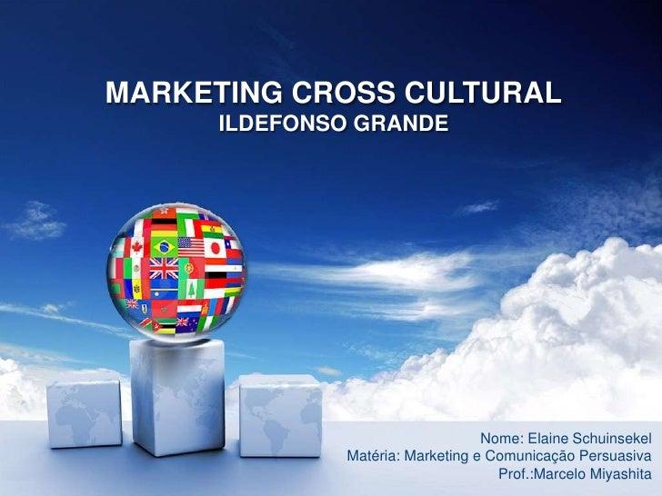 MARKETING CROSS CULTURAL     ILDEFONSO GRANDE                                 Nome: Elaine Schuinsekel             Matéria...