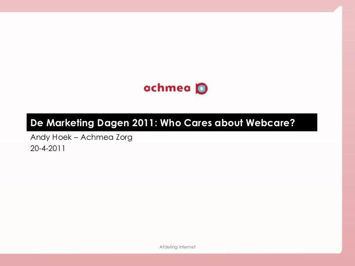 De Marketing Dagen 2011: Who Cares about Webcare? Andy Hoek – Achmea Zorg 20-4-2011
