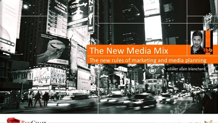 The New Media MixThe new rules of marketing and media planning                              olivier alain blanchard