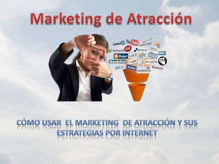 RECUERDAEl Marketing de atracción no       es una serie de        Herramientas,  es una MANERA DE SER…QUE SE PROYECTA A TR...