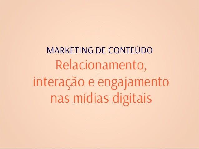 MARKETING DE CONTEÚDO Relacionamento, interação e engajamento nas mídias digitais