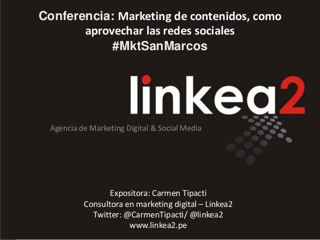 Conferencia: Marketing de contenidos, como aprovechar las redes sociales #MktSanMarcos Agencia de Marketing Digital & Soci...
