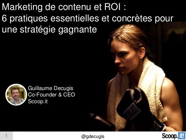 1 @gdecugis Guillaume Decugis Co-Founder & CEO Scoop.it Marketing de contenu et ROI : 6 pratiques essentielles et concrète...