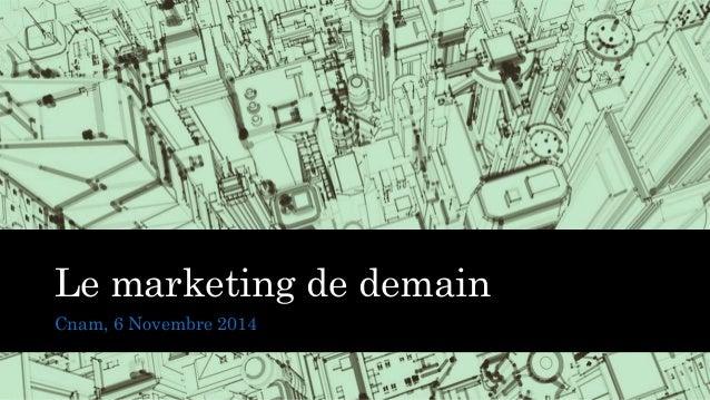 Le marketing de demain  Cnam, 6 Novembre 2014