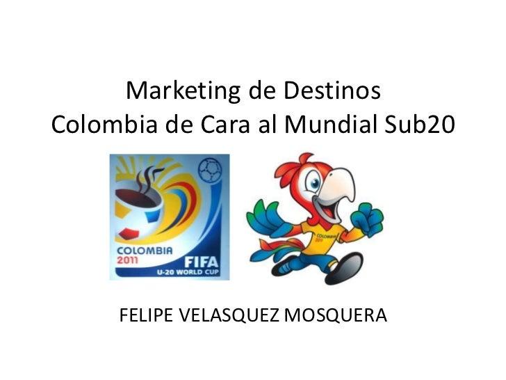 Marketing de DestinosColombia de Cara al Mundial Sub20     FELIPE VELASQUEZ MOSQUERA
