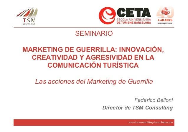 SEMINARIOMARKETING DE GUERRILLA: INNOVACIÓN,  CREATIVIDAD Y AGRESIVIDAD EN LA     COMUNICACIÓN TURÍSTICA   Las acciones de...