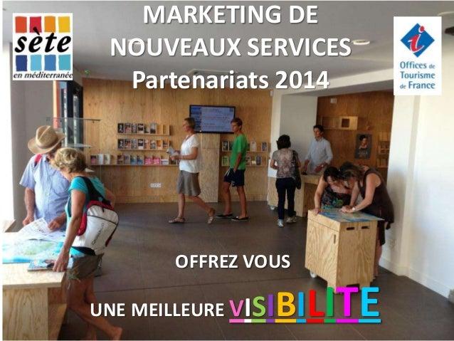MARKETING DE NOUVEAUX SERVICES Partenariats 2014  OFFREZ VOUS  IBILITE  UNE MEILLEURE VIS