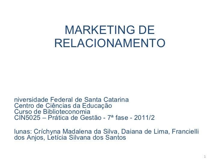 MARKETING DE RELACIONAMENTO <ul><li>Universidade Federal de Santa Catarina Centro de Ciências da Educação  Curso de Biblio...