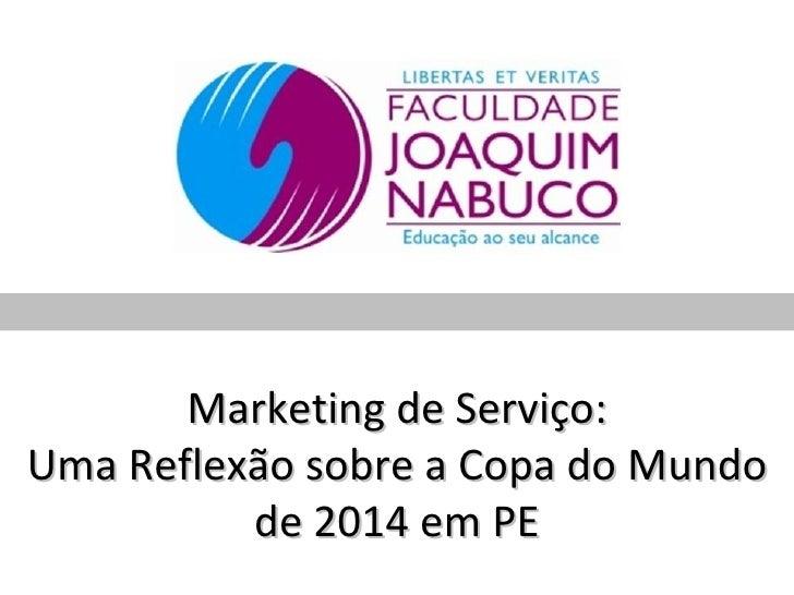 Marketing de Serviço:Uma Reflexão sobre a Copa do Mundo          de 2014 em PE