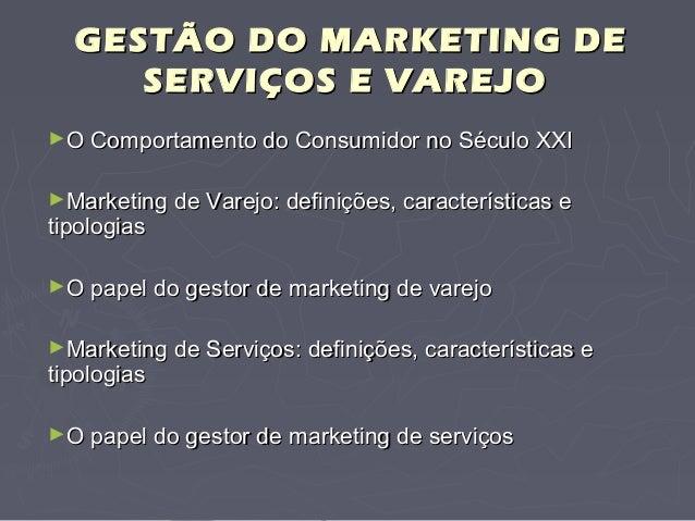 GESTÃO DO MARKETING DEGESTÃO DO MARKETING DE SERVIÇOS E VAREJOSERVIÇOS E VAREJO ►O Comportamento do Consumidor no Século X...