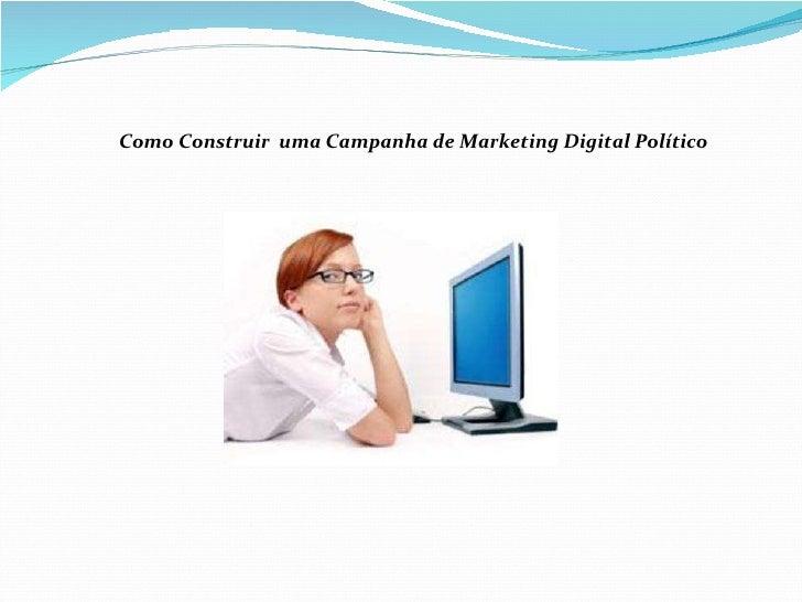 Como Construir  uma Campanha de Marketing Digital Político