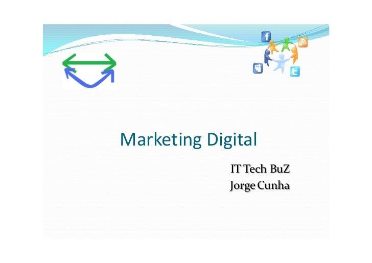 Marketing Digital             IT Tech BuZ             Jorge Cunha