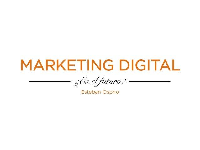 Marketing digital - ¿Es el futuro?
