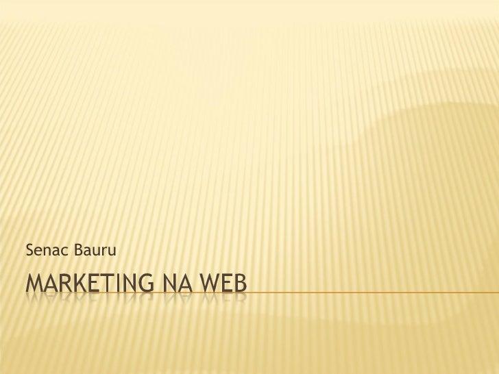 Senac Bauru - Marketing na Web - Aula 2